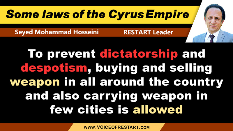 Some laws in the new Cyrus Empire of Persia, RESTART Leader, Seyed Mohammad Hosseini: To prevent dictatorship and despotism, buying and selling weapon in all around the country and also carrying weapon in few cities is allowed